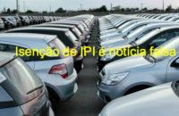 Agência Câmara desmente boato de aprovação de projeto que isentava IPI na compra de veículo